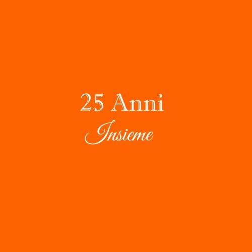25 Anni Insieme .........: Libro degli ospiti 25 Anni Insieme anniversario matrimonio nozze guestbook ospiti decorazioni accessori idee regalo 25 Anni ... sorella Copertina Arancia (Italian Edition)
