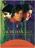 Bachchanalia The Films & Memorabilia of Amitabh Bachchan