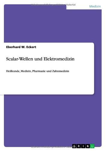 Scalar-Wellen und Elektromedizin: Heilkunde, Medizin, Pharmazie und Zahnmedizin