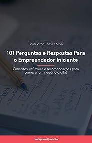 101 Perguntas e Respostas para o Empreendedor Iniciante: Conceitos, reflexões e recomendações para começar um