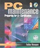 PC Maintenance : Preparing for A+ Certification, Wempen, Faithe, 0763819050
