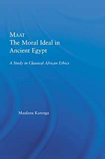Maat, The Moral Ideal in Ancient Egypt: A Study in Classical African Ethics (