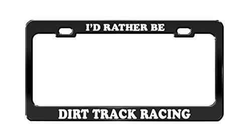 I'D RATHER BE DIRT TRACK RACING Black Metal License Plate Frame Tag Holder