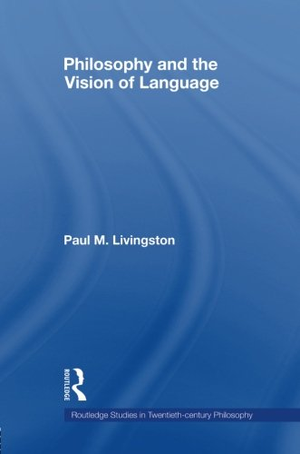 Philosophy and the Vision of Language (Routledge Studies in Twentieth-century Philosophy)