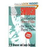 Swoosh : the unauthorized story of Nike, and the men who played there / J.B. Strasser & Laurie Becklund