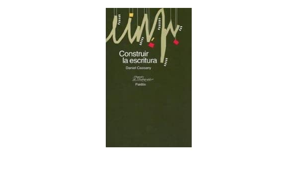 Construir La Escritura /Building The Writing (Papeles de pedagogia) (Spanish Edition): Daniel Cassany: 9788449307706: Amazon.com: Books