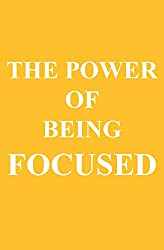 The Power of Being FOCUSED (English Edition)