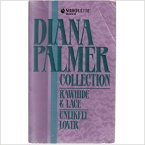 Diana Palmer Collection: Rawhide & Lace/Unlikely Lover by Palmer, Diana Reprint Edition (1992)