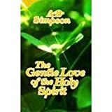The Gentle Love of the Holy Spirit, A. B. Simpson, 0875093345