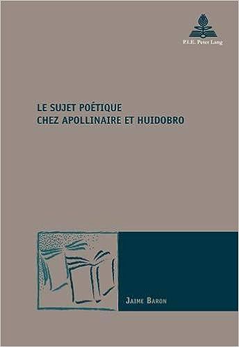 Le sujet poétique chez Apollinaire et Huidobro (Nouvelle poétique comparatiste / New Comparative Poetics) (French Edition) (French) 1st Edition