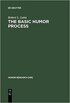 Book The Basic Humor Process: A Cognitive-Shift Theory and the Case against Incongruity (Humor Research, No. 5) by Robert L. Latta (1998-11-04)