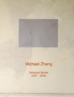 Michael Zheng: Selected Works (2001 - 2006)