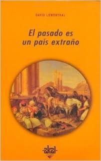 El Pasado Es Un País Extraño por David Lowenthal epub