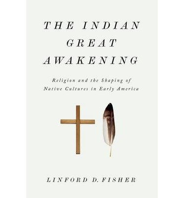 [ The Indian Great Awakening: Religion and the Shaping of Native Cultures in Early America Fisher, Linford D. ( Author ) ] { Paperback } 2014