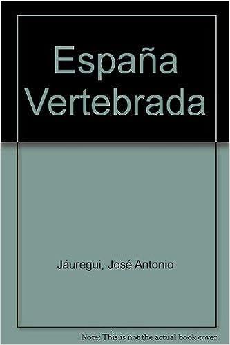 España vertebrada: Amazon.es: Jauregui, Jose Antonio: Libros