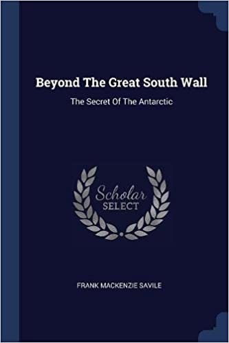 Beyond The Great South Wall The Secret Of The Antarctic Frank