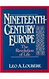 Nineteenth Century Europe : The Revolution of Life, Loubere, Leo A., 013221086X