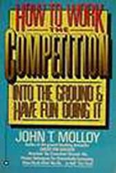 How to Work the Competition Into the Ground by John T. Molloy (1987-01-01)