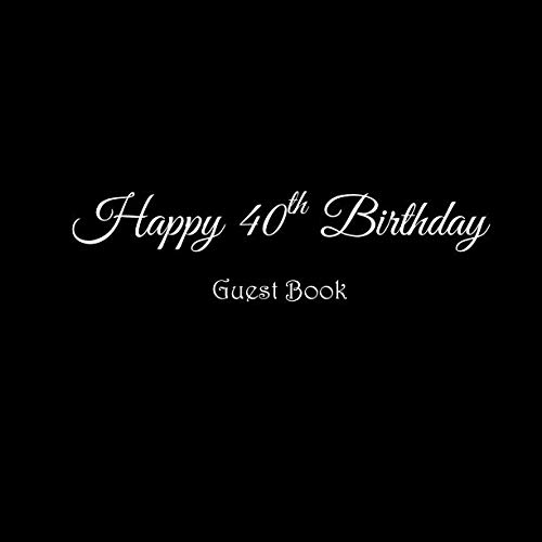 Happy 40th Birthday Guest Book: Happy 40 year old 40th Birthday Party Guest Book gifts accessories decor ideas supplies decorations for women men her ... decorations gifts ideas women men)