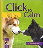 img - for Click to Calm: Healing the Aggressive Dog by Emma Parsons book / textbook / text book