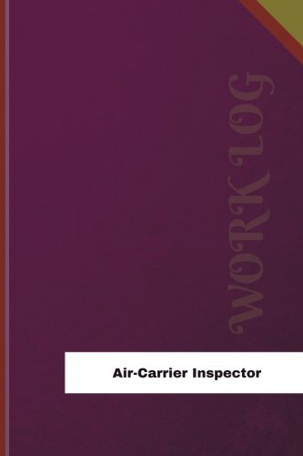 Air-Carrier Inspector Work Log: Work Journal, Work Diary, Log - 126 pages, 6 x 9 inches (Orange Logs/Work Log)