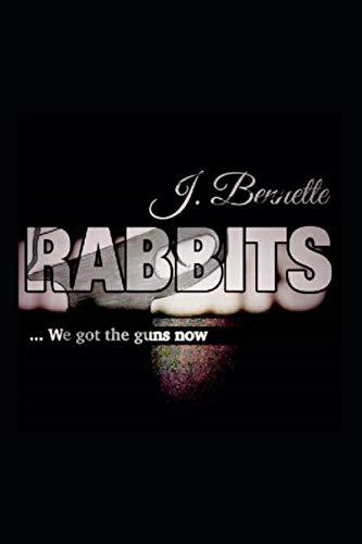 RABBITS: ...we got the guns now