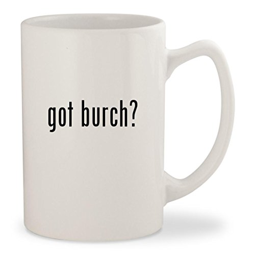 got burch? - White 14oz Ceramic Statesman Coffee Mug Cup