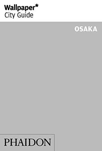 Wallpaper* City Guide Osaka 2014 (Wallpaper City Guides)