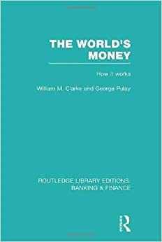 Book The World's Money (RLE: Banking & Finance) (Routledge Library Editions: Banking & Finance) by William M Clarke (2012-05-25)