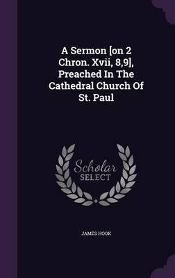Download A Sermon [On 2 Chron. XVII, 8,9], Preached in the Cathedral Church of St. Paul(Hardback) - 2015 Edition ebook