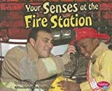 Your Senses at the Fire Station, Kimberly M. Hutmacher, 1429666676