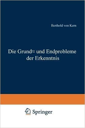 Die Grund- und Endprobleme der Erkenntnis (German Edition) by Berthold von Kern (1938-01-01)