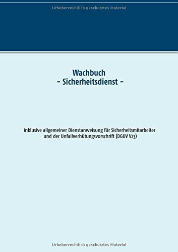 Wachbuch Sicherheitsdienst: inklusive allgemeiner Dienstanweisung und Unfallverhütungsvorschrift (DGUV V23)