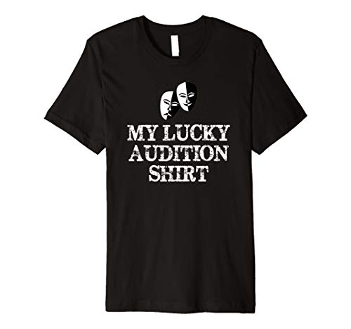 Actor & Actress Gifts - Theatre & Film - My Lucky Audition Premium T-Shirt