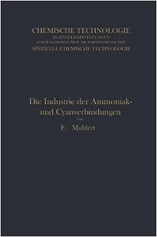 Die Industrie der Ammoniak- und Cyanverbindungen (Chemische Technologie in Einzeldarstellungen) (German Edition) by Franz Muhlert (1915-01-01)