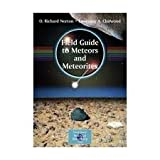 Field Guide to Meteors and Meteorites (Patrick Moore's Practical Astronomy Series) 1st (first) edition