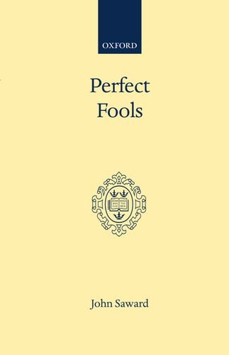 Perfect Fools: Folly for Christ's Sake in Catholic and Orthodox Spirituality (Oxford Scholarly Classics) by John Saward