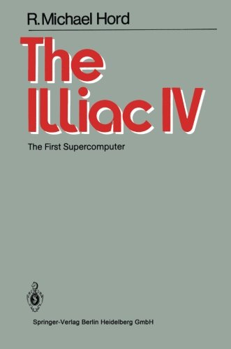 The Illiac IV: The First Supercomputer by R M Hord