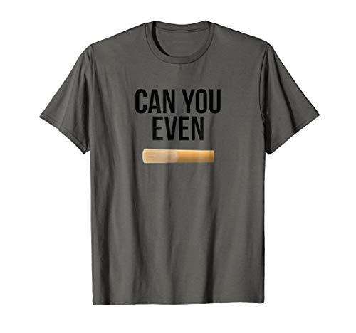 Can You Even Reed Tenor Alto Saxophone Sax Clarinet T-Shirt
