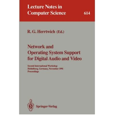 Network and Operating System Support for Digital Audio and Video: Second International Workshop, Heidelberg, Germany, November 18-19, 1991 (Lecture Notes in Computer Science)