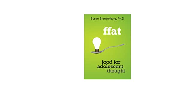 Amazon com: ffat: food for adolescent thought eBook: Susan