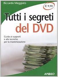 Tutti i segreti del DVD. Guida ai supporti e alle tecniche per la masterizzazione