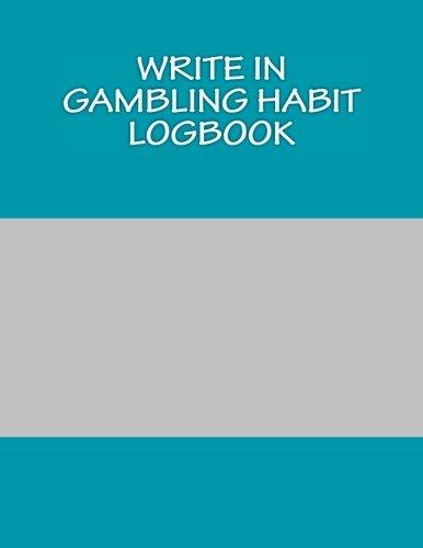 Write In Gambling Habit Logbook: Blank Books You Can Write In ebook