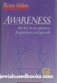 Awareness: The Key to Acceptance, Forgiveness and Growth by Miriam Adahan (1994-06-03)