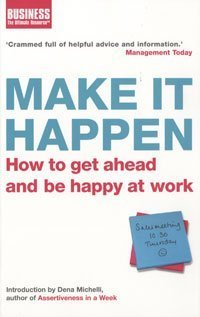 Make It Happen: How to Get Ahead and be Happy at Work (Business)