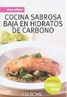 Cocina sabrosa baja en hidratos de carbono/ Low Carb (Pasion sana/ Healthy Passion