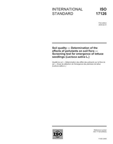 ISO 17126:2005, Soil quality - Determination of the effects of pollutants on soil flora - Screening test for emergence of lettuce seedlings (Lactuca sativa L.)