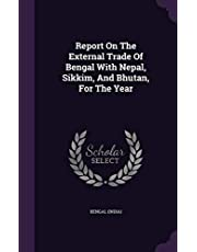 Report on the External Trade of Bengal with Nepal, Sikkim, and Bhutan, for the Year