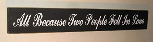 All Because Two People Fell In Love Hand Painted Wood Sign Made In USA