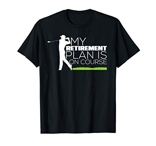 - My Retirement Plan Is On Course Funny Golf Retired T-Shirt